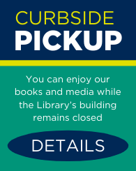 Text: Curbside Pickup: You can enjoy our books and media while the Library's building remains closed. Links to Curbside Pickup page.