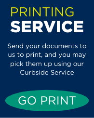 Text: Printing Service: Send your documents to us to print, and you may pick them up using our Curbside Service. Links to Printing Service page