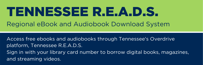 Text: Tennessee R.E.A.D.S.: Regional eBook and Audiobook Download System. Access free ebooks and audiobooks through Tennessee's Overdrive platform, Tennessee R.E.A.D.S. Sign in with your library card number to borrow digital books, magazines, and streaming videos. Links to Tennessee READS