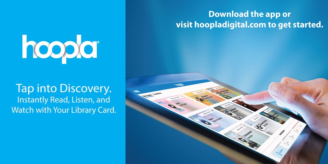 Text: hoopla: Tap into Discovery. Instantly Read, Listen, and Watch with your Library Card. Download the app or visit www.hoopladigital.com to get started. Depicts a hand touching an illuminated tablet.